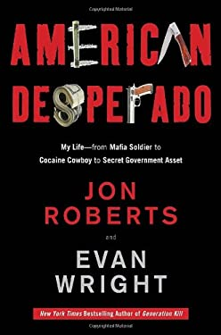 American Desperado: My Life--From Mafia Soldier to Cocaine Cowboy to Secret Government Asset 9780307450425