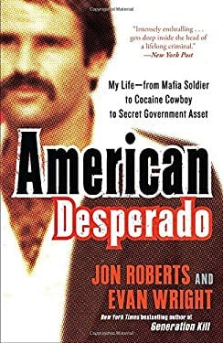 American Desperado: My Life--From Mafia Soldier to Cocaine Cowboy to Secret Government Asset 9780307450432