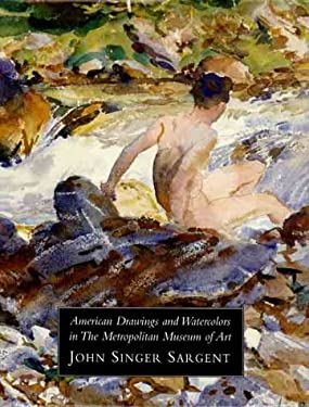 American Drawings and Watercolors in the Metropolitan Museum of Art: John Singer: Volume 3 9780300085198