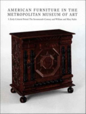 American Furniture in the Metropolitan Museum of Art: I. Early Colonial Period: The Seventeenth-Century and William and Mary Styles 9780300116472