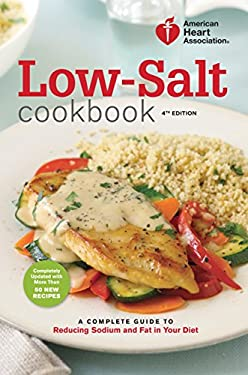 American Heart Association Low-Salt Cookbook, 4th Edition: A Complete Guide to Reducing Sodium and Fat in Your Diet 9780307589781