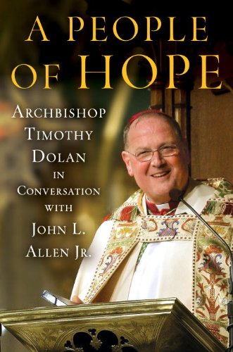 A People of Hope: Archbishop Timothy Dolan in Conversation with John L. Allen Jr. 9780307718495