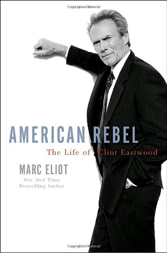 American Rebel: The Life of Clint Eastwood 9780307336880