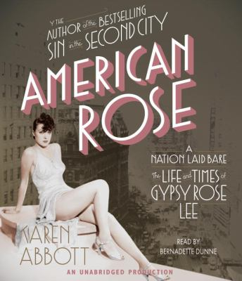 American Rose: A Nation Laid Bare: The Life and Times of Gypsy Rose Lee 9780307877093