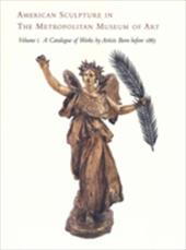 American Sculpture in the Metropolitan Museum of Art: Volume I: A Catalogue of Works by Artists Born Before 1865 840854