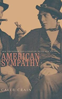 American Sympathy: Men, Friendship, and Literature in the New Nation 9780300083323