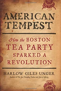 American Tempest: How the Boston Tea Party Sparked a Revolution 9780306819629