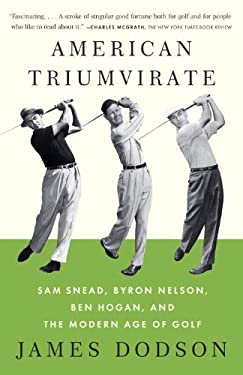 American Triumvirate: Sam Snead, Byron Nelson, Ben Hogan, and the Modern Age of Golf 9780307473554