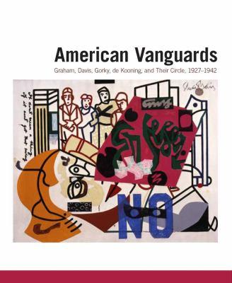 American Vanguards: Graham, Davis, Gorky, de Kooning, and Their Circle, 1927-1942 9780300121674
