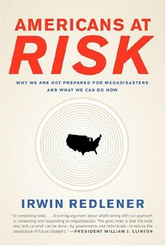 Americans at Risk: Why We Are Not Prepared for Megadisasters and What We Can Do Now 9780307265265