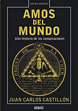 Amos del Mundo: Una Historia de Las Conspiraciones 9780307376596
