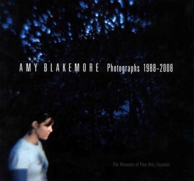 Amy Blakemore: Photographs 1988-2008 9780300146998