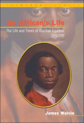 An African's Life: The Life and Times of Olaudah Equiano, 1745-1797 9780304702145