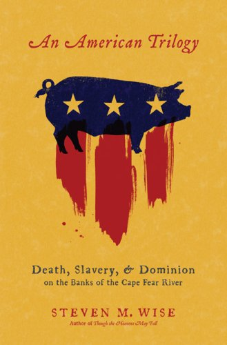 An American Trilogy: Death, Slavery, and Dominion on the Banks of the Cape Fear River 9780306814754