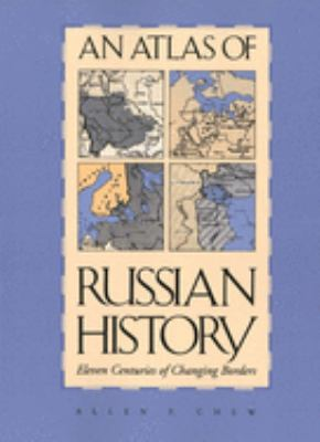An Atlas of Russian History: Eleven Centuries of Changing Borders, Revised Edition 9780300014457