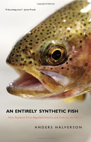 An Entirely Synthetic Fish: How Rainbow Trout Beguiled America and Overran the World 9780300140873
