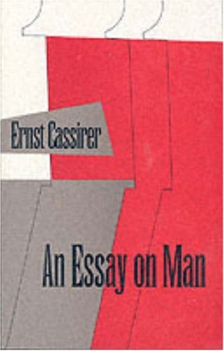 An Essay on Man: An Introduction to a Philosophy of Human Culture 9780300000344