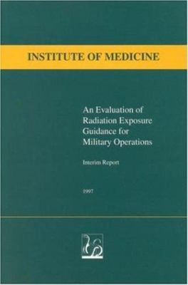 An Evaluation of Radiation Exposure Guidance for Military Operations: Interim Report 9780309058957