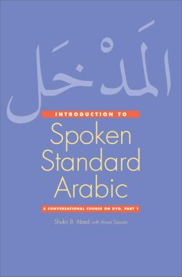 An Introduction to Spoken Standard Arabic: A Conversational Course on DVD, Part 1 9780300144802