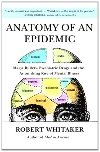 Anatomy of an Epidemic: Magic Bullets, Psychiatric Drugs, and the Astonishing Rise of Mental Illness in America 9780307452429