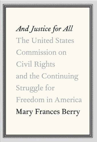 And Justice for All: The United States Commission on Civil Rights and the Continuing Struggle for Freedom in America 9780307263209