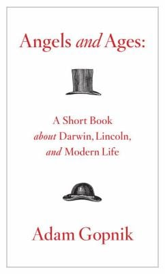 Angels and Ages: A Short Book about Darwin, Lincoln, and Modern Life 9780307270788