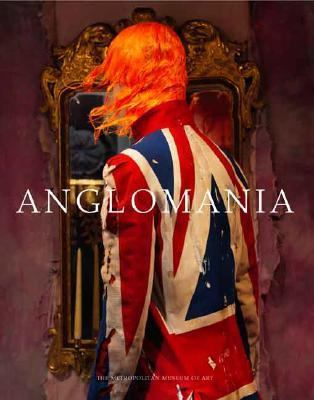Anglomania: Tradition and Transgression in British Fashion 9780300117851