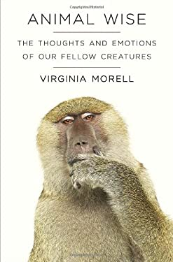 Animal Wise: The Thoughts and Emotions of Our Fellow Creatures 9780307461445