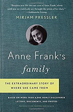Anne Frank's Family: The Extraordinary Story of Where She Came From, Based on More Than 6,000 Newly Discovered Letters, Documents, and Phot 9780307739414