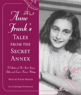 Anne Frank's Tales from the Secret Annex: A Collection of Her Short Stories, Fables, and Lesser-Known Writings 9780307737816