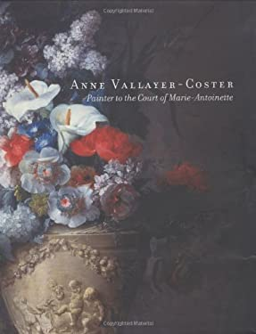 Anne Vallayer-Coster: Painter to the Court of Marie-Antoinette 9780300093292