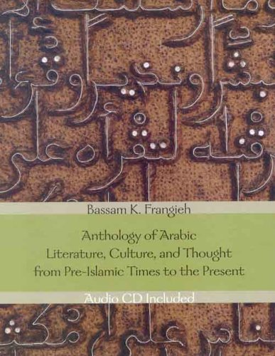 Anthology of Arabic Literature, Culture, and Thought from Pre-Islamic Times to the Present 9780300104936