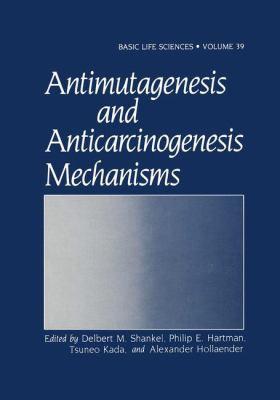 Antimutagenesis and Anticarcinogenesis Mechanisms 9780306423758