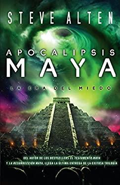 Apocalipsis Maya: La Era de Miedo = Mayan Apocalypse 9780307743497