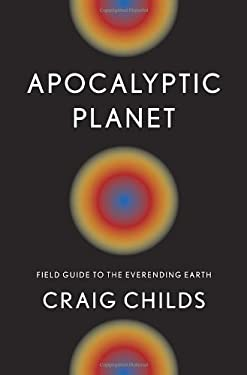 Apocalyptic Planet: Field Guide to the Everending Earth 9780307379092