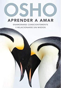 Aprender A Amar: Enamorarse Conscientemente y Relacionarse Sin Miedos = Being in Love 9780307392671