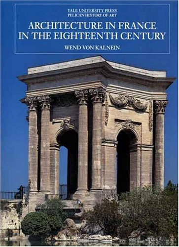 Architecture in France in the Eighteenth Century: New Edition 9780300060133
