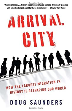Arrival City: How the Largest Migration in History Is Reshaping Our World 9780307388568