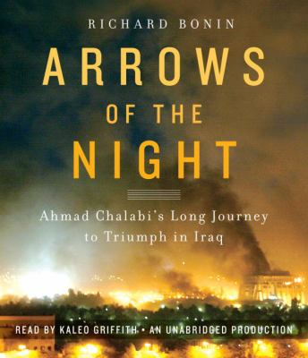 Arrows of the Night: Ahmad Chalabi's Long Journey to Triumph in Iraq 9780307940698