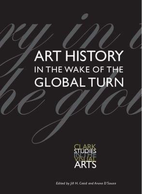 Art History in the Wake of the Global Turn 9780300196856