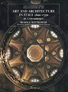 Art and Architecture in Italy, 1600-1750: Volume 3: Late Baroque and Rococo, 1675-1750 9780300080018