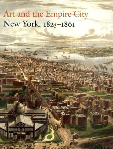Art and the Empire City: New York, 1825-1861 9780300085181