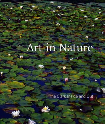 Art in Nature: The Clark Inside and Out 9780300111071
