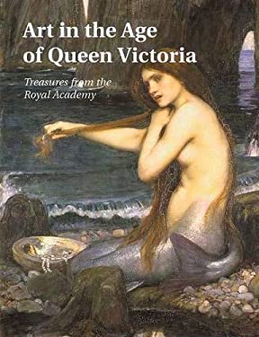 Art in the Age of Queen Victoria: Treasures from the Royal Academy of Arts Permanent Collection 9780300079975