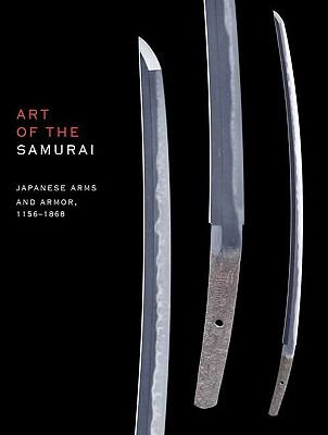 Art of the Samurai: Japanese Arms and Armor, 1156-1868 9780300142051