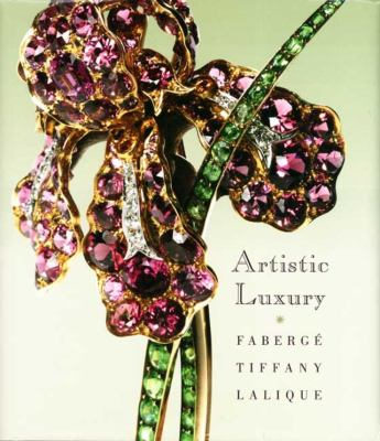 Artistic Luxury: Faberge, Tiffany, Lalique 9780300142242