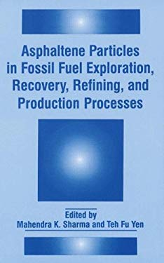 Asphaltene Particles in Fossil Fuel Exploration, Recovery, Refining, and Production Processes 9780306447099