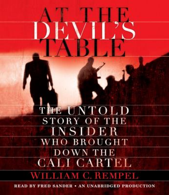 At the Devil's Table: The Untold Story of the Insider Who Brought Down the Cali Cartel 9780307932358