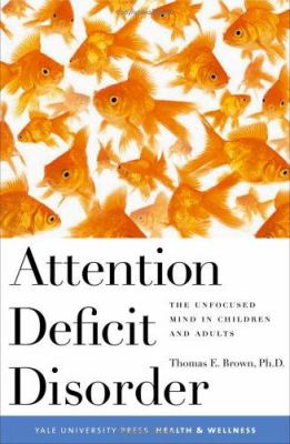Attention Deficit Disorder: The Unfocused Mind in Children and Adults 9780300106411