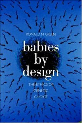 Babies by Design: The Ethics of Genetic Choice 9780300125467